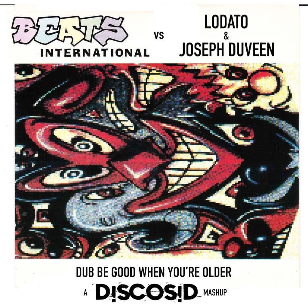 Beats International Vs Lodato, Joseph Duveen, Timofey & Sugarman - Dub Be Good When You're Older (Discosid Mashup)