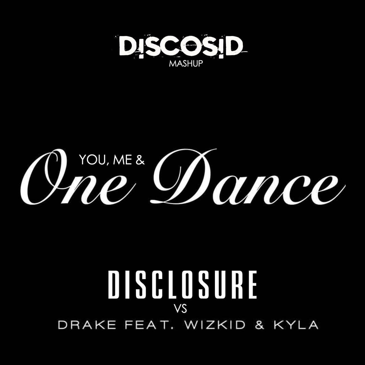 Disclosure Vs Drake - You , Me & One Dance (Discosid VIP Mashup)