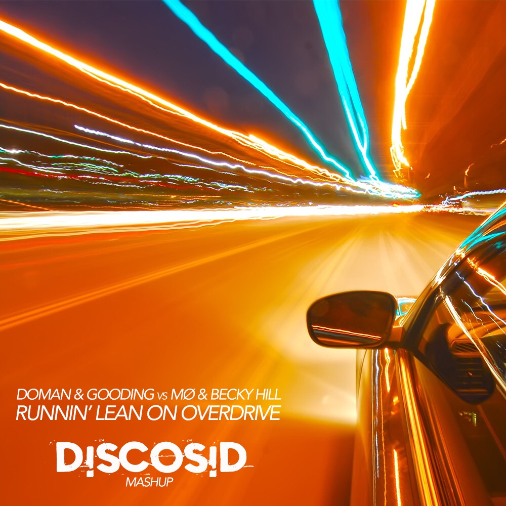 Doman & Gooding Vs Mo & Becky Hill - Runnin' Lean On Overdrive (Discosid Mashup)