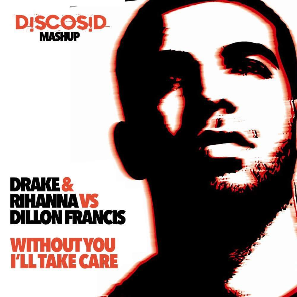 Drake & Rihanna Vs Dillon Francis - Take Care Without You (Discosid Mashup)