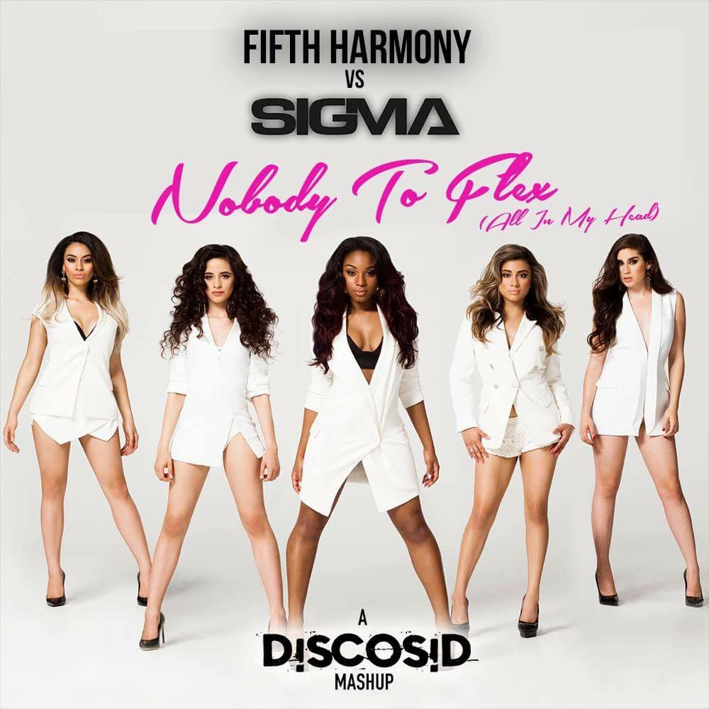 Fifth Harmony Ft Fetty Wap Vs Sigma - Nobody To Flex (It's All In My Head) (Discosid Mashup)