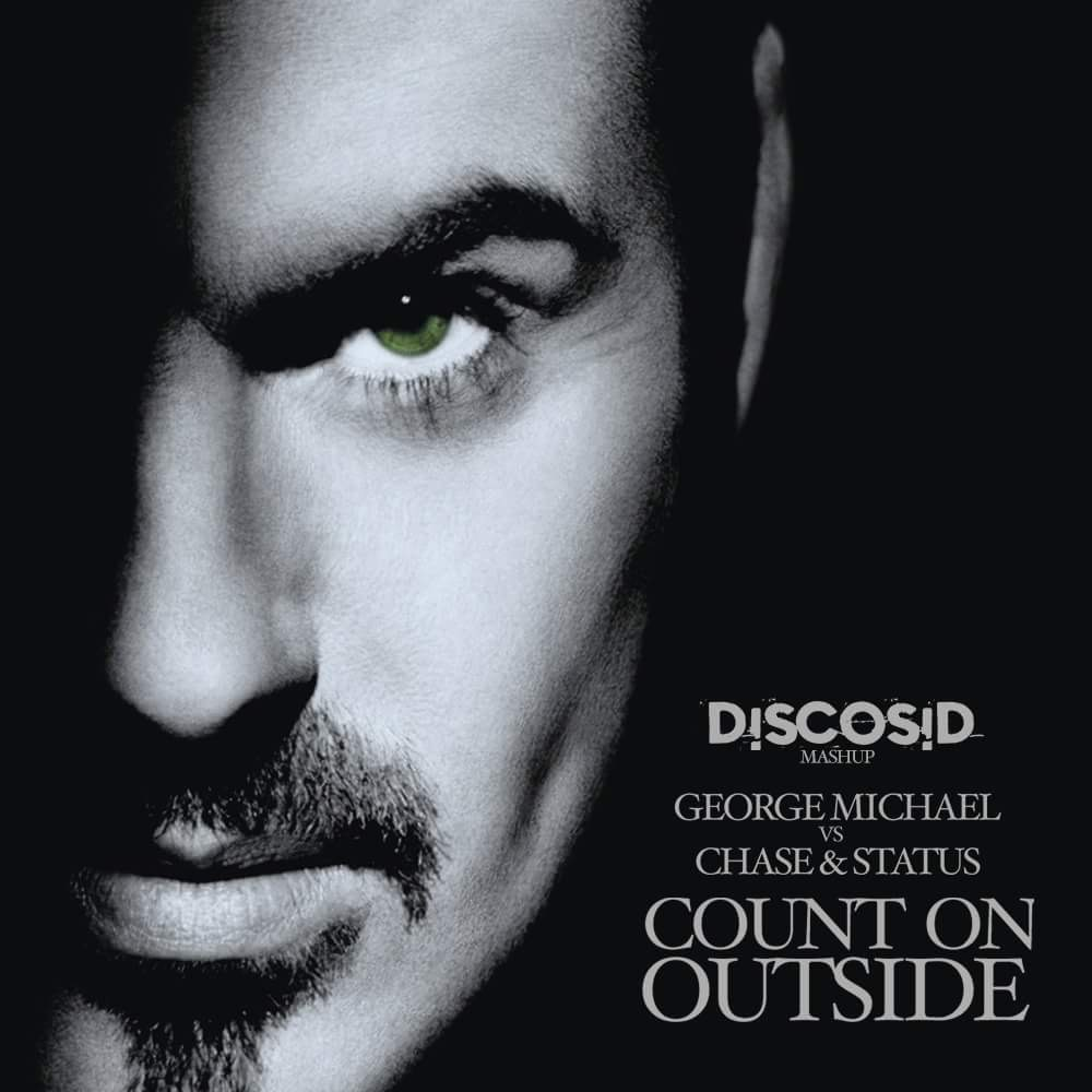 George Michael Vs Chase & Status - Count On Outside (Discosid Mashup)