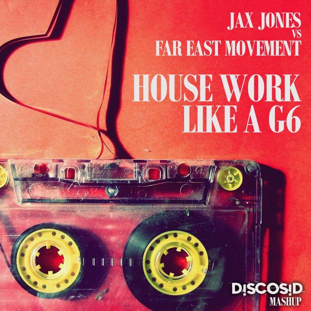 Jax Jones Vs Far East Movement, Cataracs & Dev - House Work Like A G6 (Discosid Mashup)
