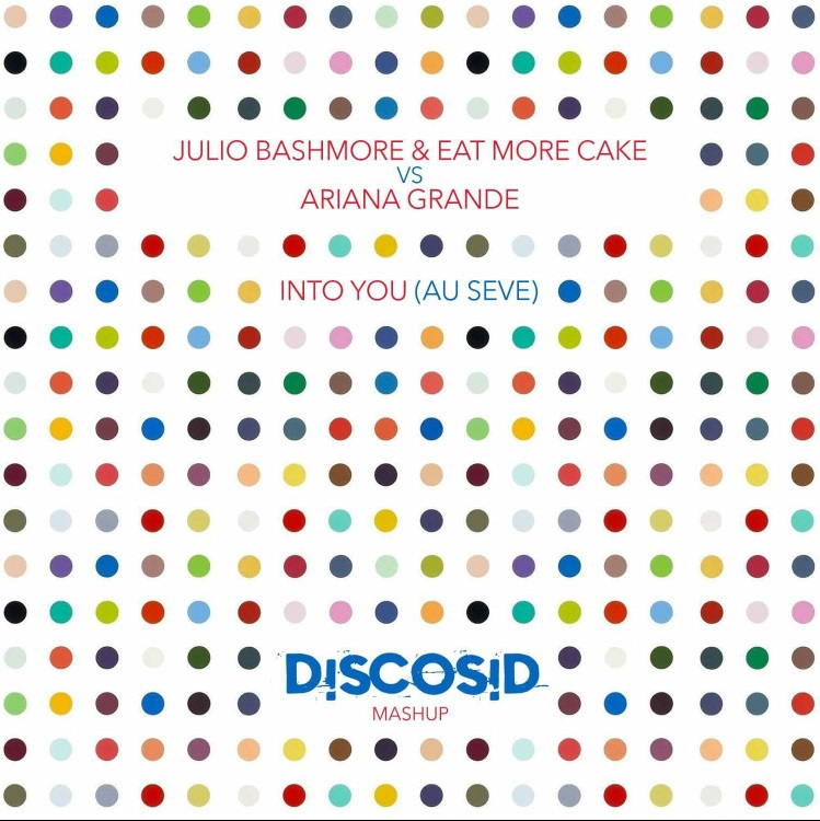Julio Bashmore & Eat More Cake Vs Ariana Grande - Into You (Au Seve) (Discosid Mashup)