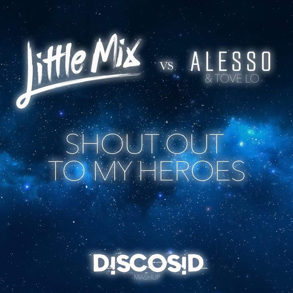 Little Mix Vs Alesso & Tove Lo - Shout Out To My Heroes (Discosid Mashup)