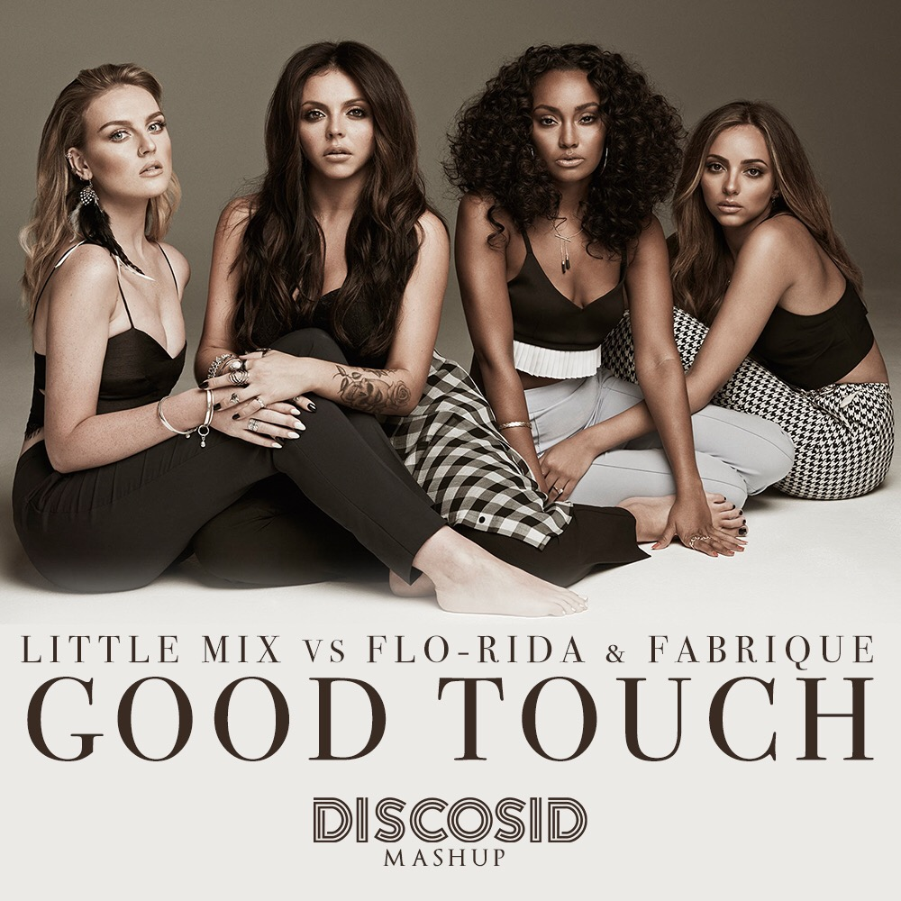 Little Mix Vs Flo Rida & Fabrique - Good Touch (Discosid Mashup)