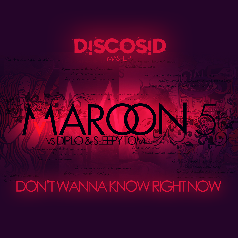 Maroon 5 & Kendrick Lamar Vs Diplo & Sleepy Tom - I Don't Wanna Know Right Now (Discosid Mashup)