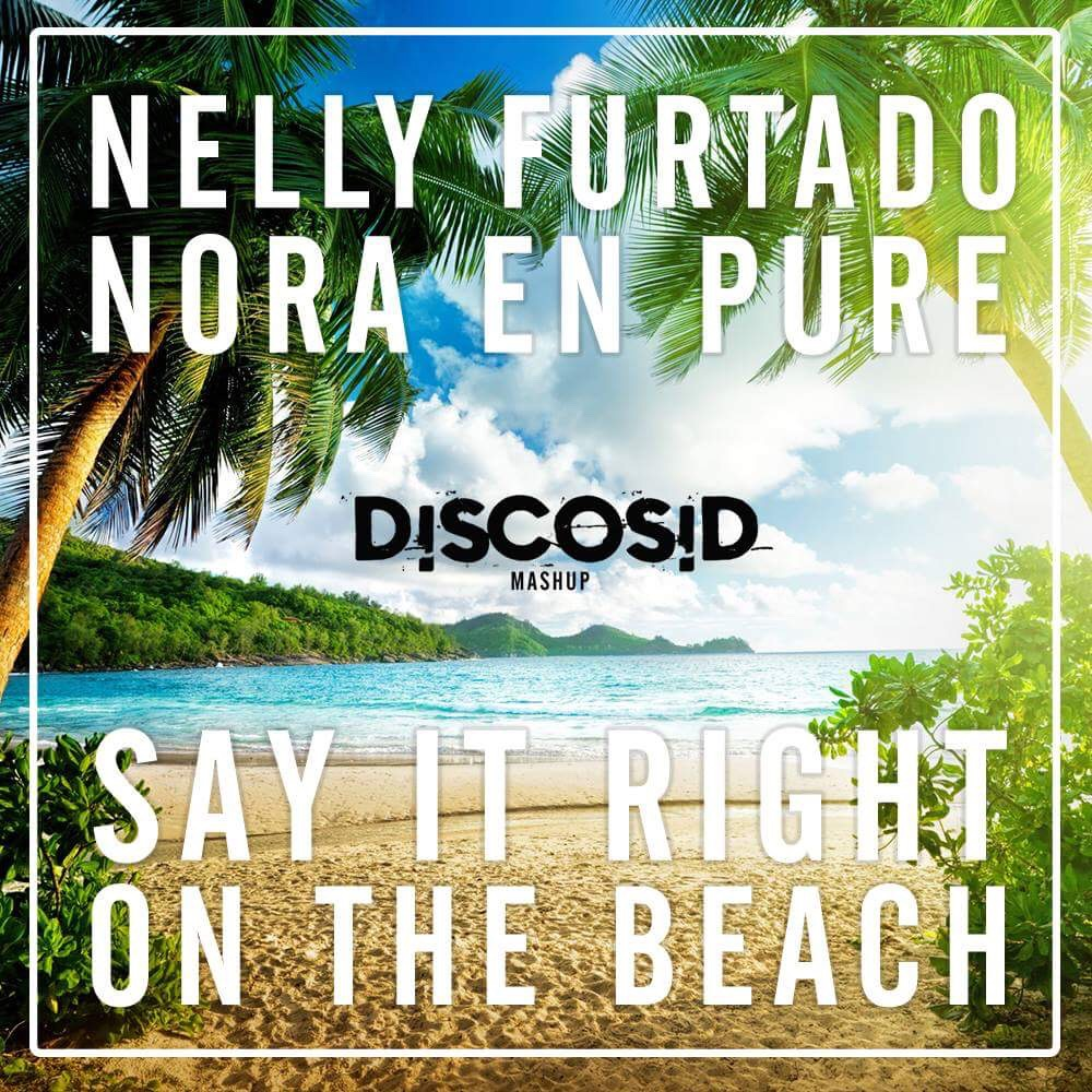 Nelly Furtado Vs Nora En Pure - Say It Right On The Beach (Discosid Mashup)