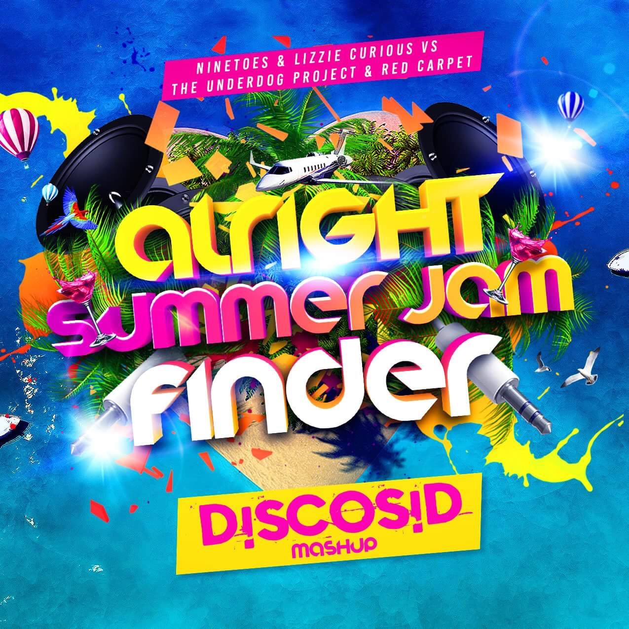 Ninetoes & Lizzie Curious Vs The Underdog Project & Red Carpet - Alright Summer jam Finder (Discosid Mashup)