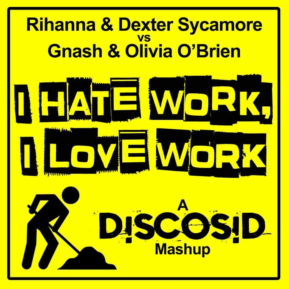 Rihanna & Dexter Sycamore Vs Gnash & Olivia O'Brien - I Hate Work, I Love Work (Discosid Mashup)