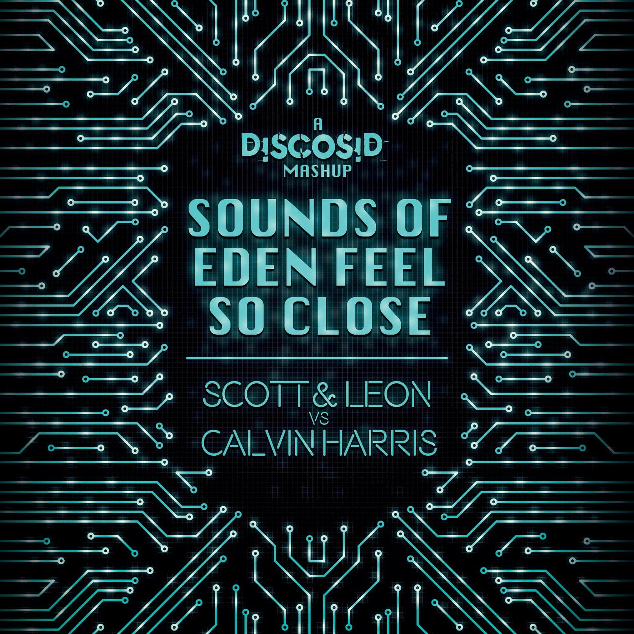 Scott & Leon Vs Calvin Harris - Sounds Of Eden Feel So Close (Discosid Mashup)