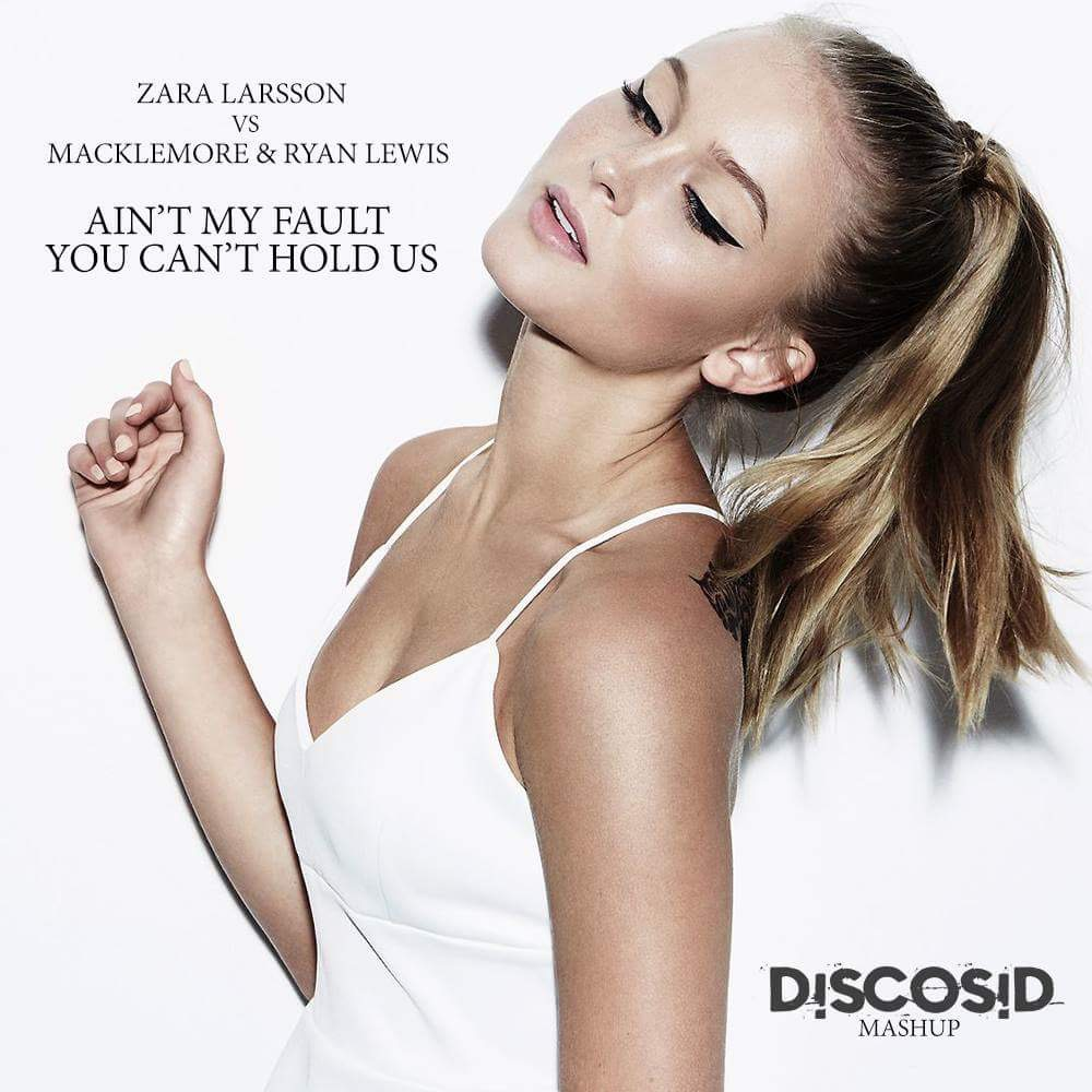 Zara Larsson Vs Macklemore & Ryan Lewis - Ain't My Fault You Can't Hold Us (Discosid Mashup)