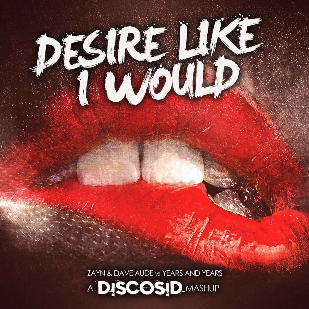 Zayn & Dave Aude Vs Years & Years - Desire Like I Would (Discosid Mashup)