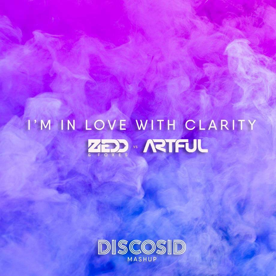 Zedd & Foxes Vs Artful - I'm In Love With Clarity (Discosid Mashup)(Ext Intro)