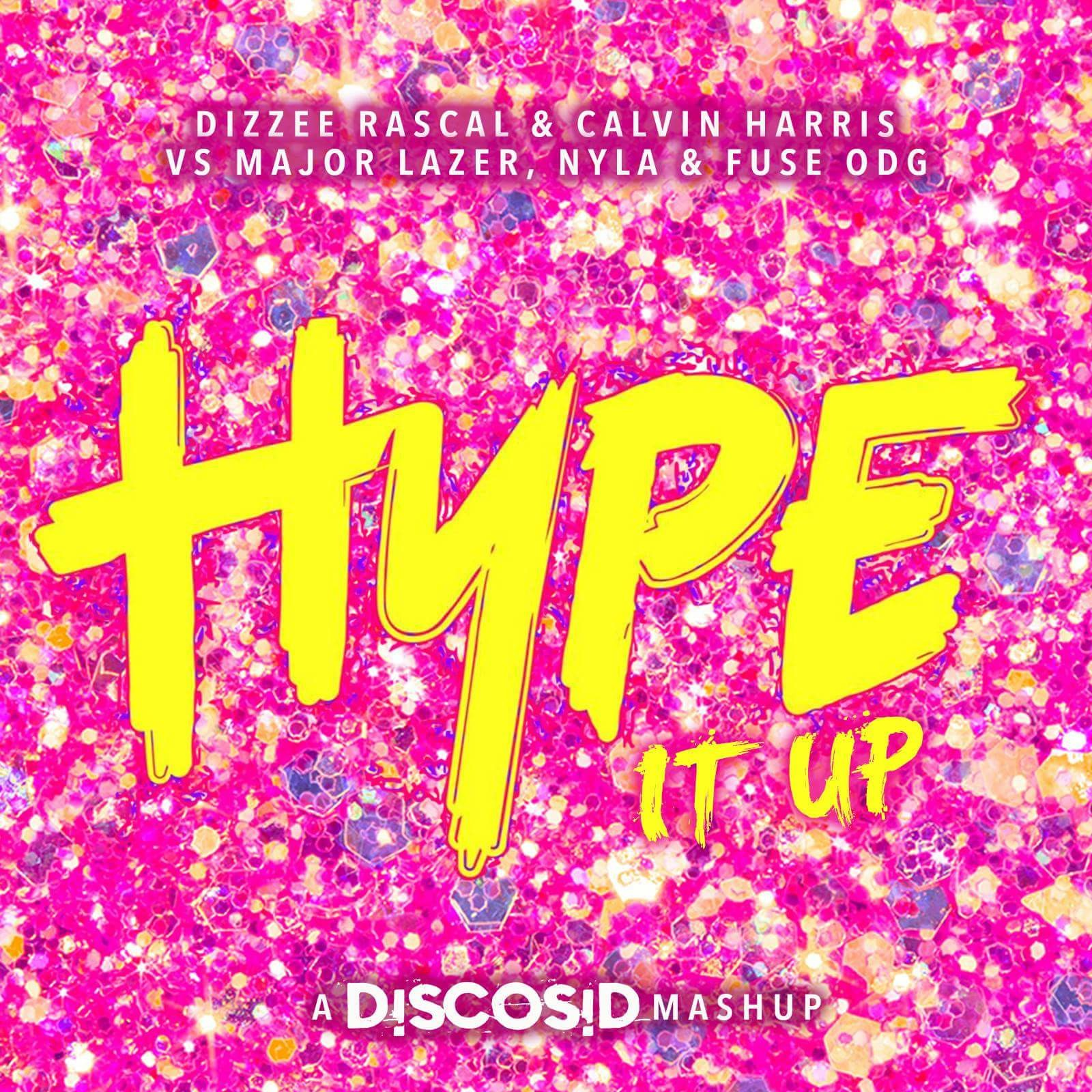 Dizzee Rascal & Calvin Harris Vs Major Lazer, Nyla & Fuse ODG - Hype It Up (Discosid Mashup)