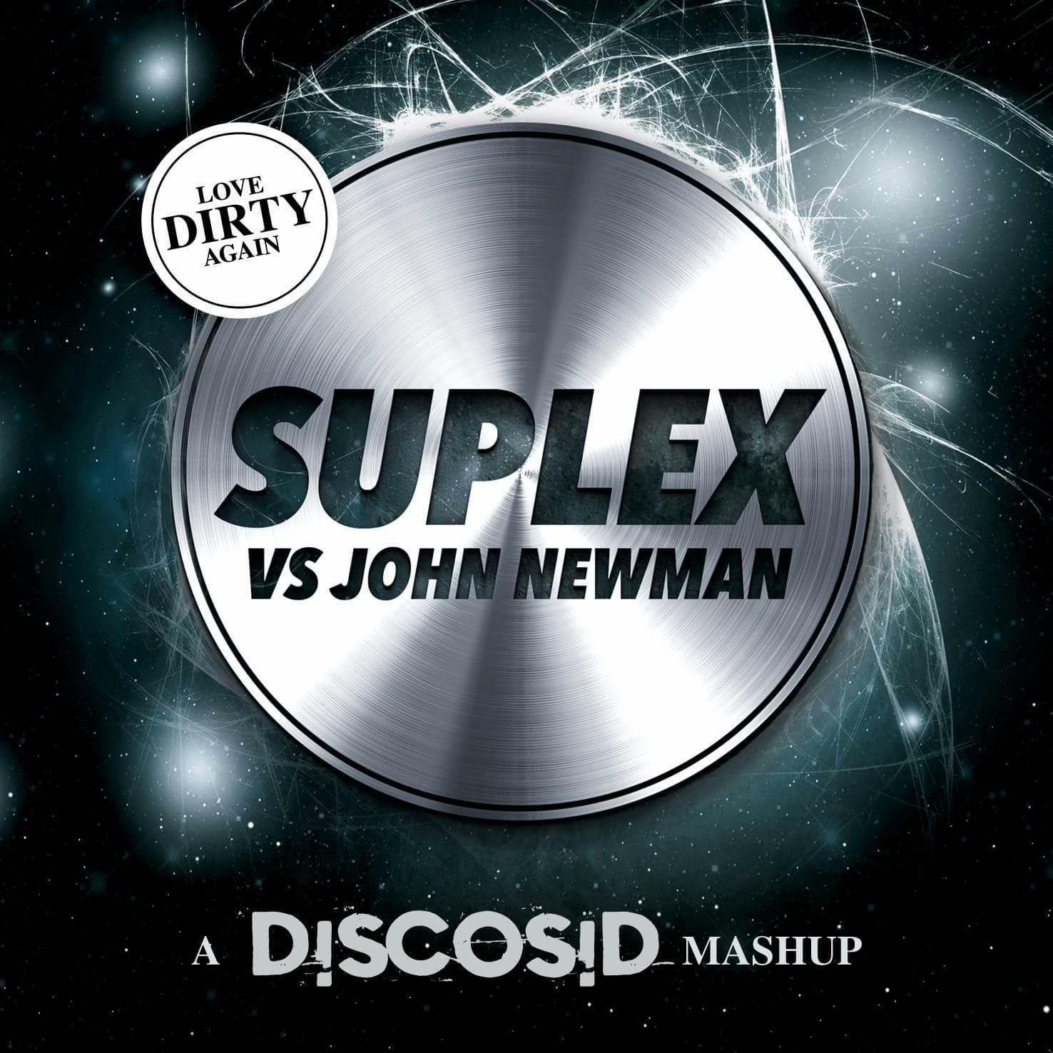 Suplex Vs John Newman - Love Dirty Again (Discosid Mashup)